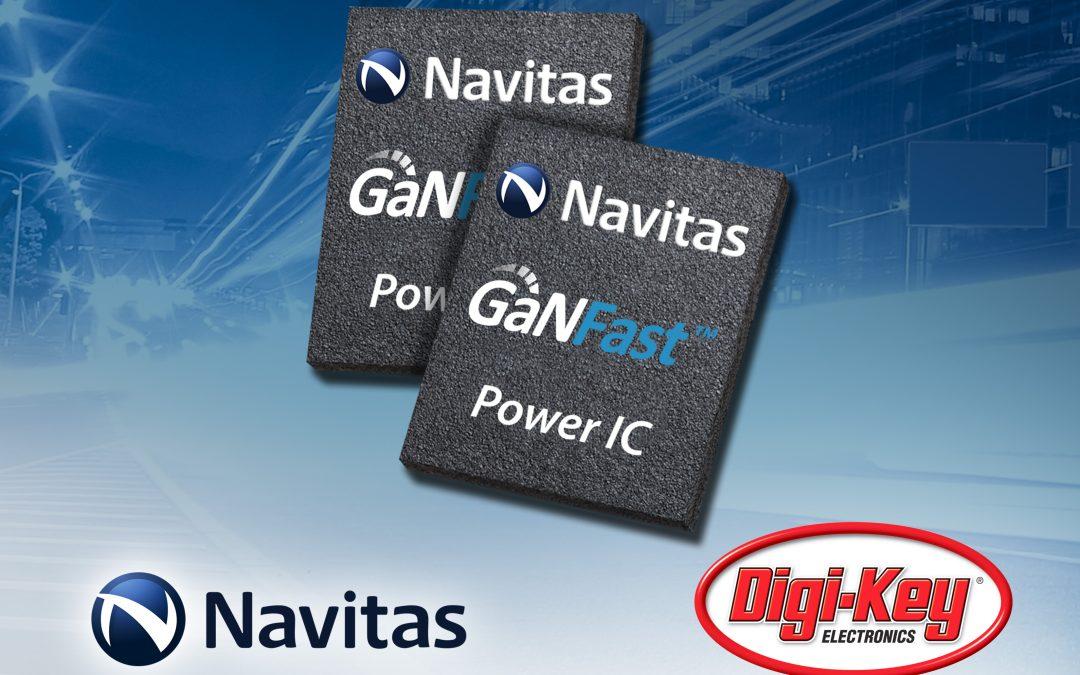 Navitas and Digi-Key Announce Global Online Distribution Partnership