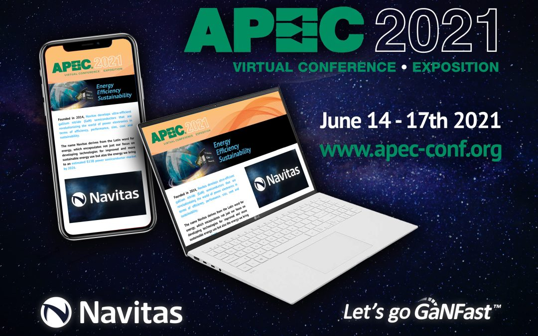 """Navitas """"Electrify Our World™"""" at APEC 2021, with Next-Generation GaN Power ICs"""