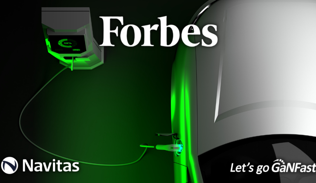 Forbes Features Navitas: New Faster, Lighter, Cheaper Technology May Solve Silicon Chip Shortage, Enhance Electric Cars