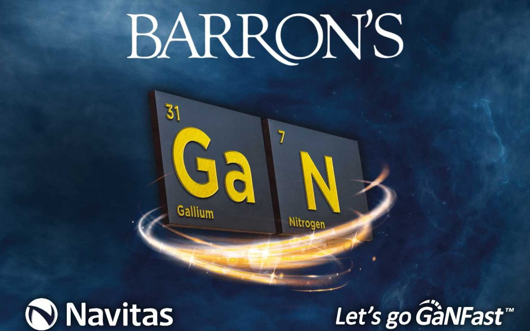 Barron's: Navitas is Going Public via a SPAC. Its CEO Says the Future Is Bright for Its Gallium Nitride Chips.