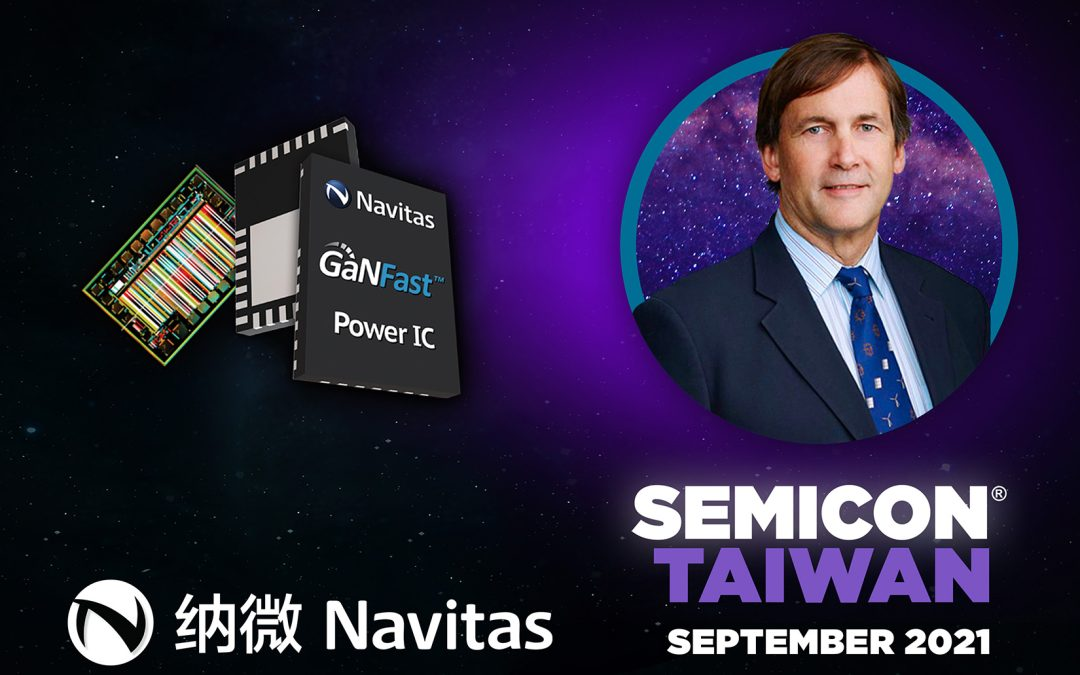 Navitas Highlights Next-Gen Semiconductor Innovations at Prestigious SEMICON Taiwan 2021 Conference